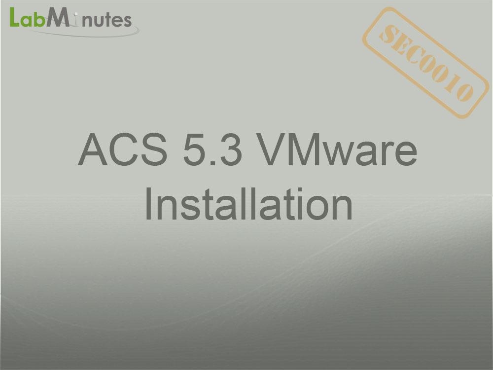 Sec0010 acs 5. 3 vmware installation | lab minutes.