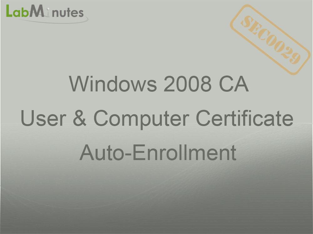 SEC0029 - Windows 2008 CA User and Computer Certificate Auto