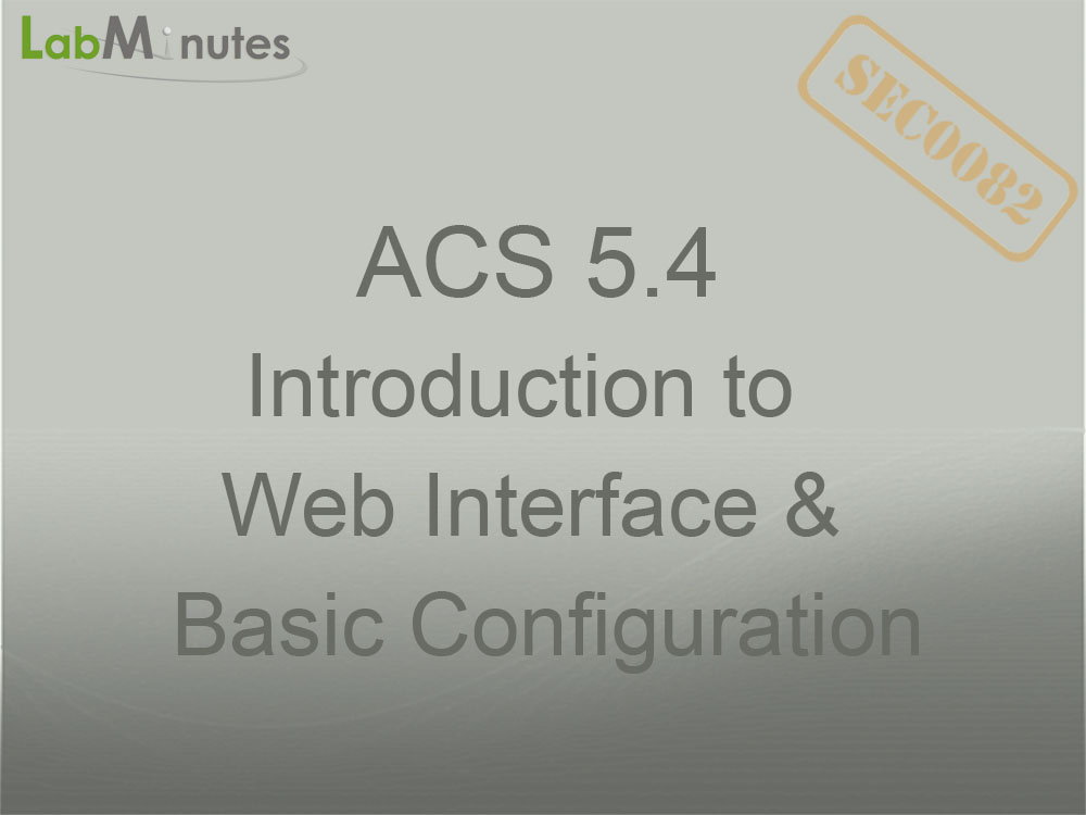 SEC0082 - ACS 5 4 Introduction to Web Interface and Basic