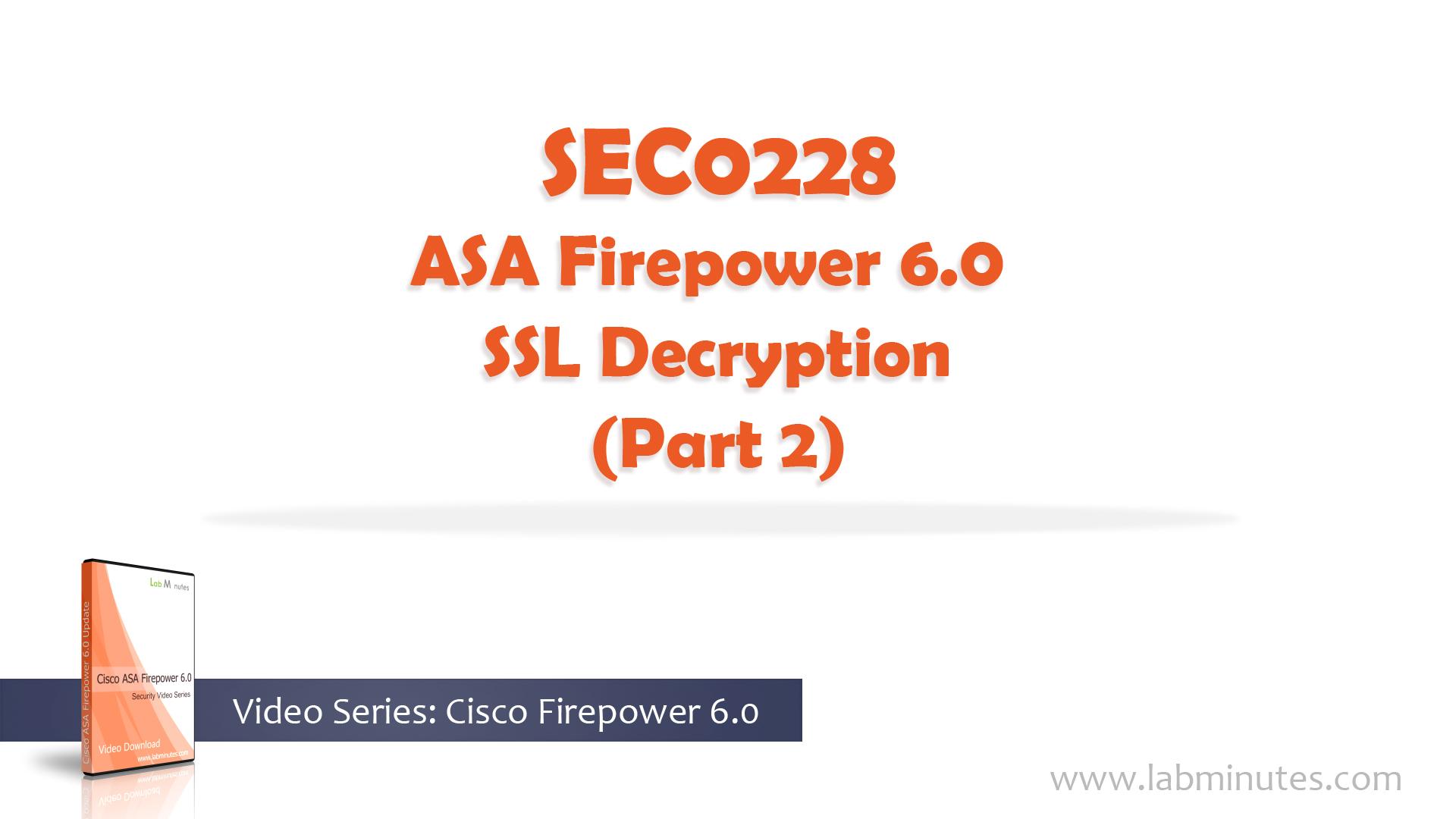 How to Configure ASA Firepower 6 0 SSL Decryption (Part 2)