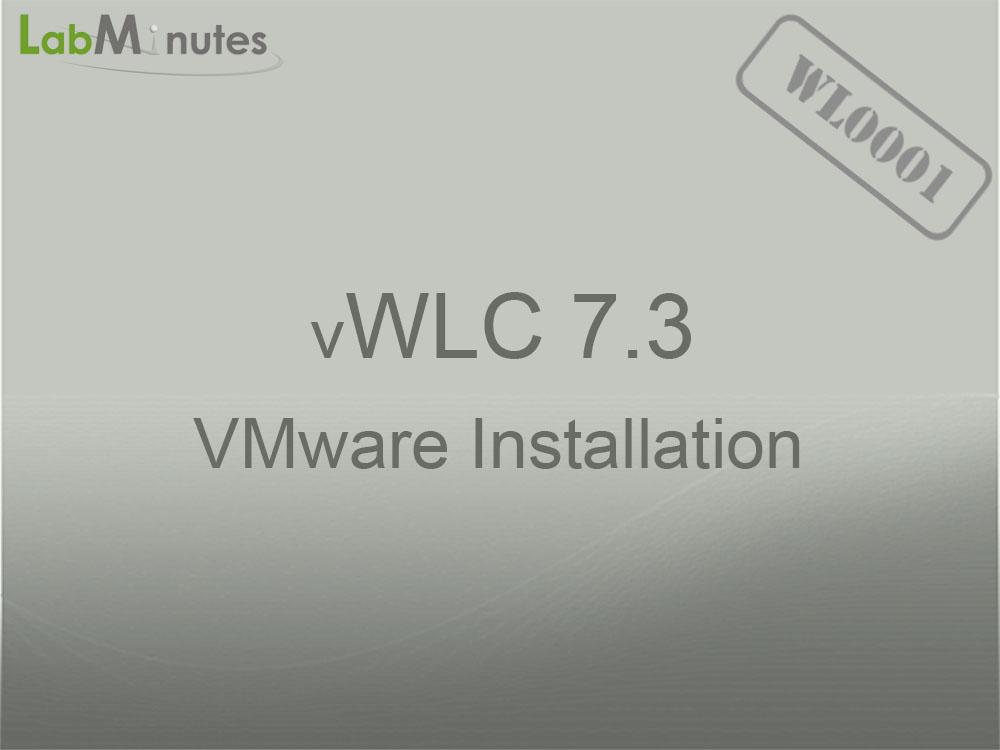 WL0001 - vWLC 7 3 VMware Installation   Lab Minutes
