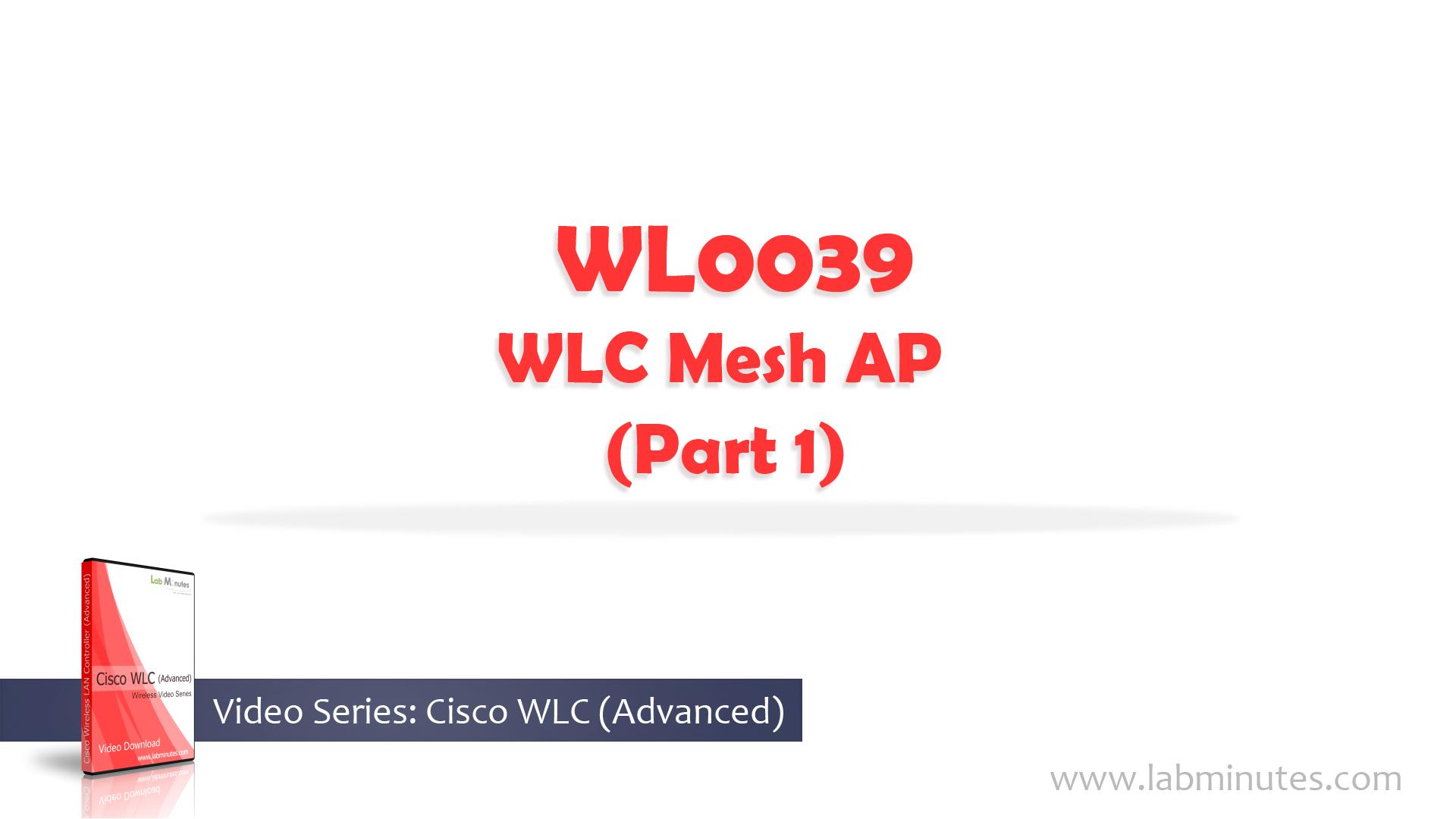 How to Configure Cisco WLC Mesh AP (Part 1)