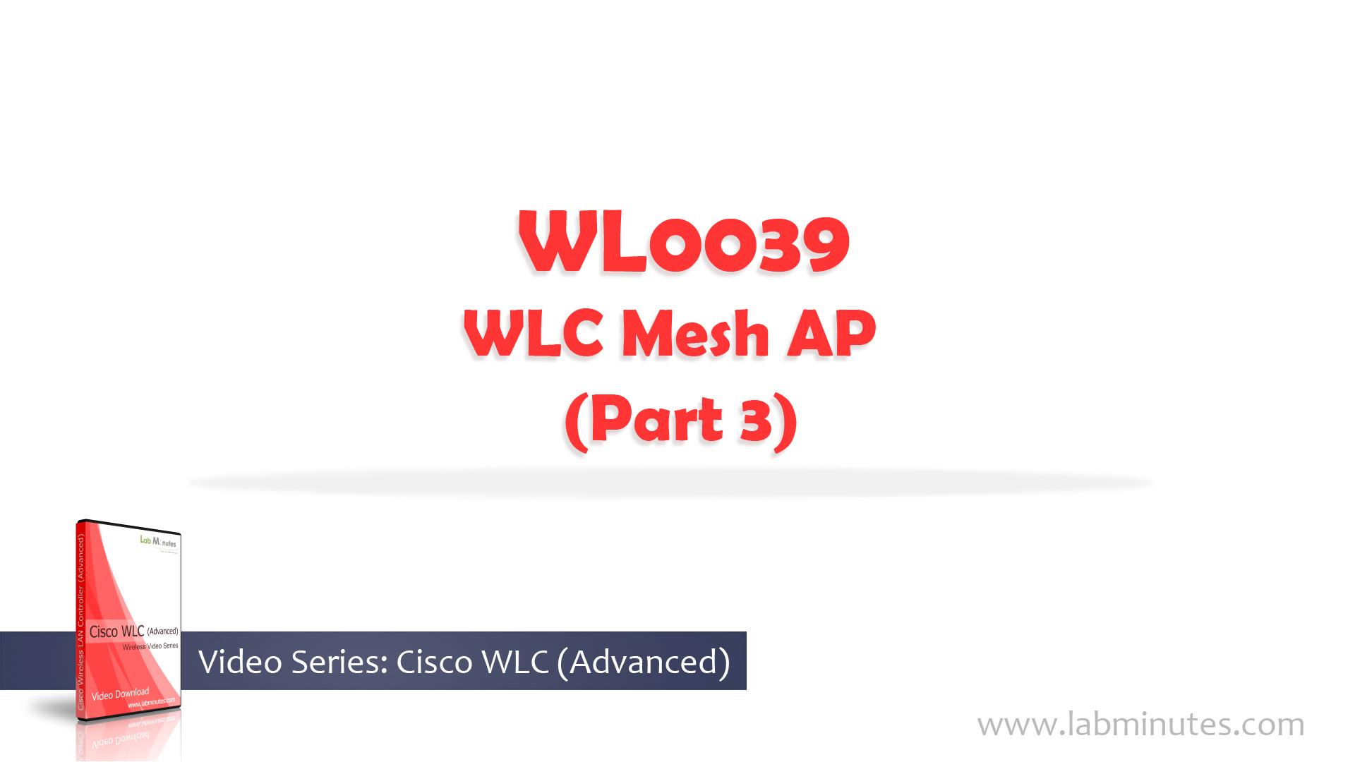 How to Configure Cisco WLC Mesh AP (Part 3)